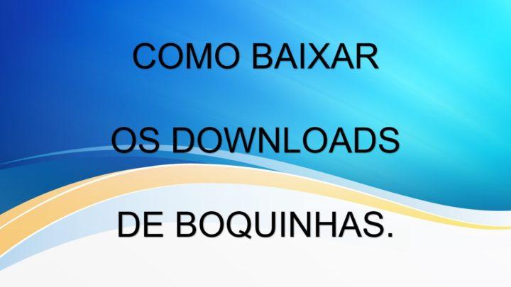 Quer baixar nossos produtos para downloads e está com dificuldades? Boquinhas atendeu seu pedido ….